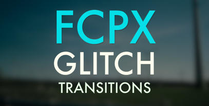 FCPX Glitch Transitions Apple Motion 模板