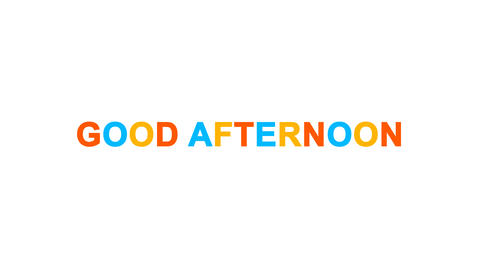 common expression GOOD AFTERNOON from letters of different colors appears behind Animation