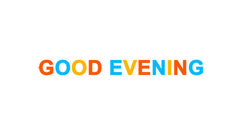 common expression GOOD EVENING from letters of different colors appears behind Animation