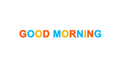 common expression GOOD MORNING from letters of different colors appears behind Animation