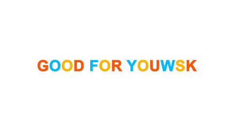 common expression GOOD FOR YOU! from letters of different colors appears behind Animation