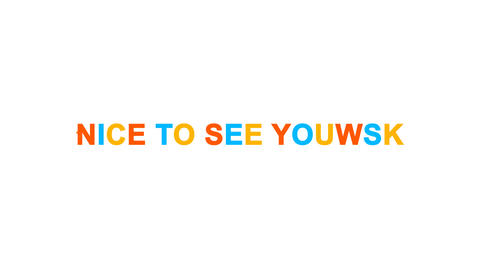 common expression NICE TO SEE YOU! from letters of different colors appears Animation