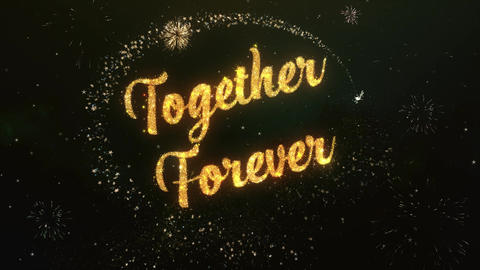 Together Forever Greeting Text Made from Sparklers Light Colorfull Firework Animation