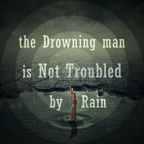 the drawning man is not troubled by rain フォト
