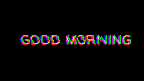 From the Glitch effect arises common expression GOOD MORNING. Then the TV turns off. Alpha channel Animation