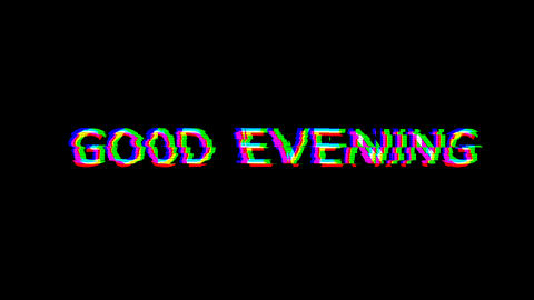 From the Glitch effect arises common expression GOOD EVENING. Then the TV turns off. Alpha channel Animation