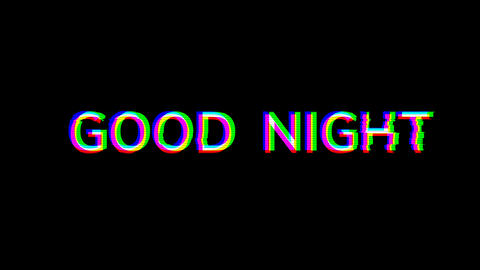 From the Glitch effect arises common expression GOOD NIGHT. Then the TV turns off. Alpha channel Animation
