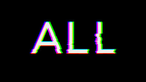 From the Glitch effect arises text ALL. Then the TV turns off. Alpha channel Premultiplied - Matted Animation